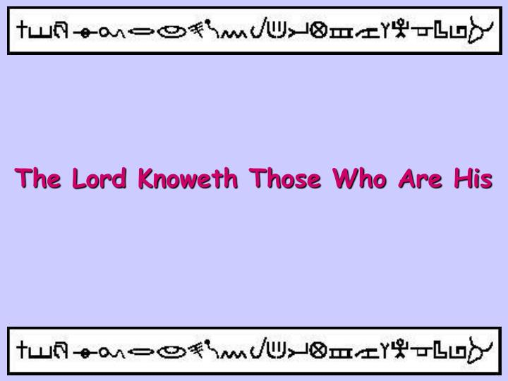 The Lord Knoweth Those Who Are His