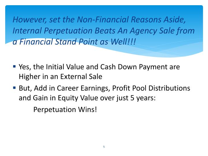 However, set the Non-Financial Reasons Aside, Internal Perpetuation Beats An Agency Sale from a Financial Stand Point as Well!!!