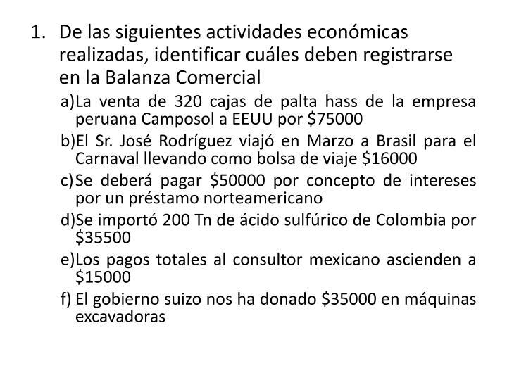 De las siguientes actividades económicas realizadas, identificar cuáles deben registrarse en la Balanza Comercial