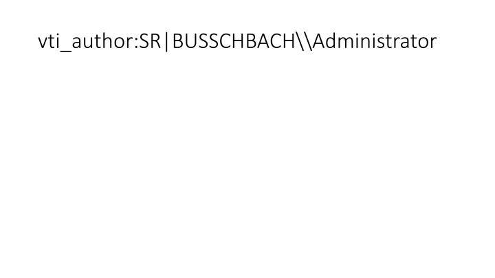 vti_author:SR|BUSSCHBACH\Administrator