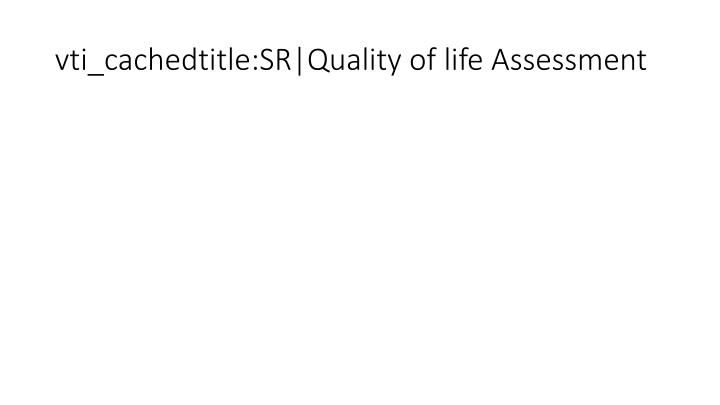 vti_cachedtitle:SR|Quality of life Assessment