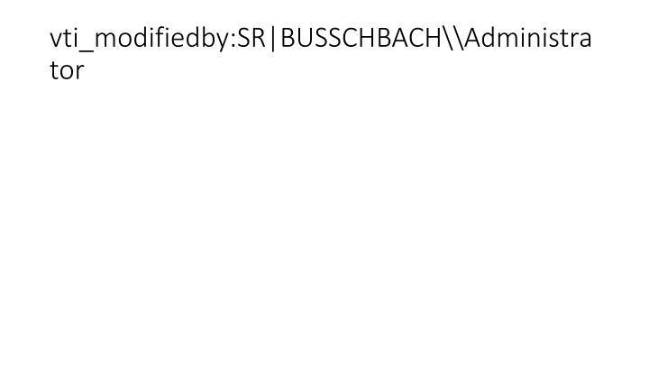 vti_modifiedby:SR|BUSSCHBACH\\Administrator