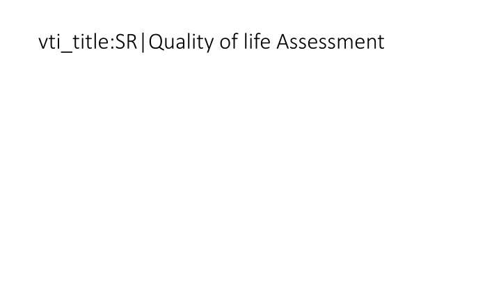 vti_title:SR|Quality of life Assessment