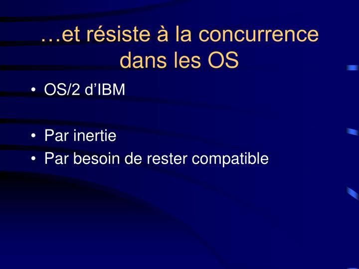 …et résiste à la concurrence dans les OS