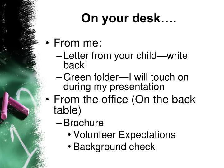On your desk….