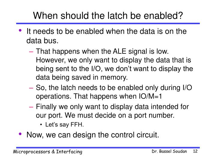 When should the latch be enabled?