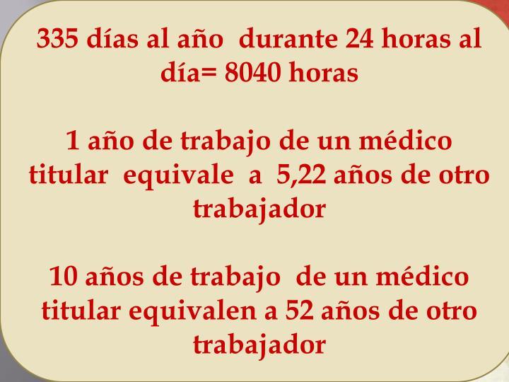 335 días al año  durante 24 horas al día= 8040 horas