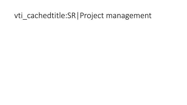 vti_cachedtitle:SR|Project management