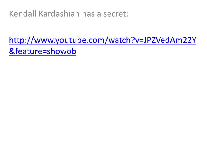 Kendall kardashian has a secret http www youtube com watch v jpzvedam22y feature showob