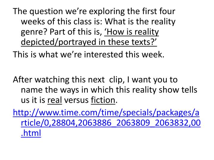 The question we're exploring the first four weeks of this class is: What is the reality genre? Part of this is,