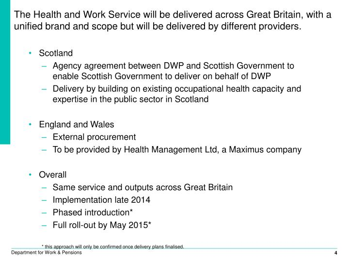 The Health and Work Service will be delivered across Great Britain, with a unified brand and scope but will be delivered by different providers.