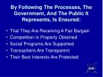 by following the processes the government and the public it represents is ensured