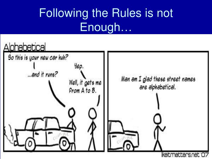 Following the Rules is not Enough…