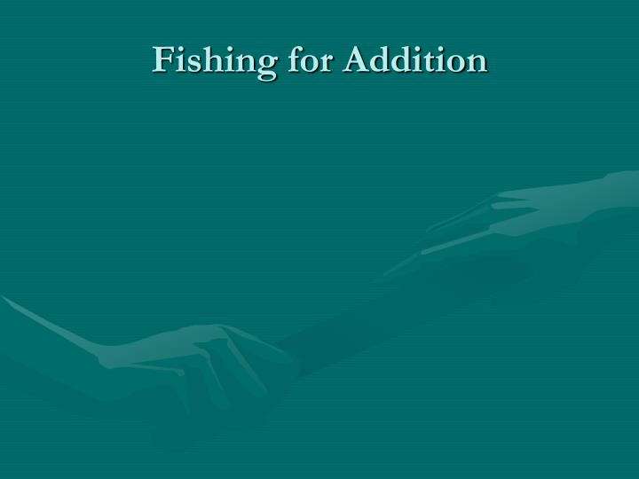 Fishing for Addition