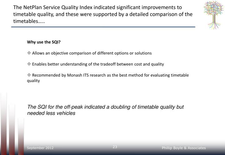 The NetPlan Service Quality Index indicated significant improvements to timetable quality, and these were supported by a detailed comparison of the timetables…..