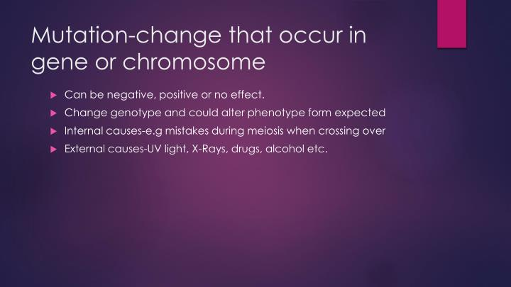 Mutation-change that occur in gene or chromosome