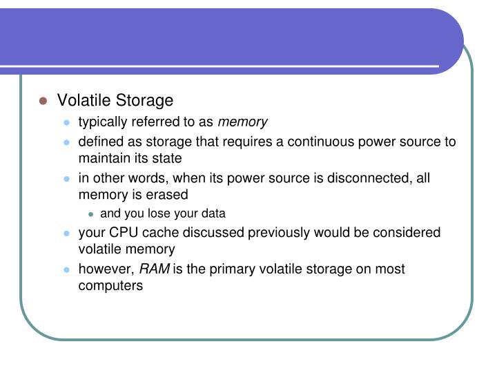 Volatile Storage