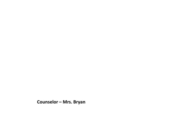 Counselor – Mrs. Bryan