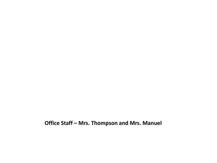 Office Staff – Mrs. Thompson and Mrs. Manuel