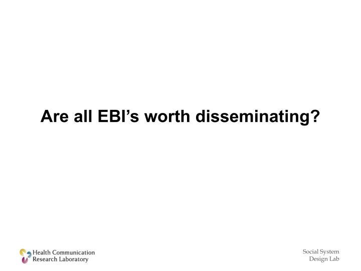 Are all EBI's worth disseminating?