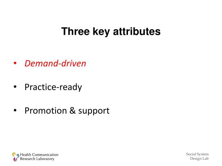 Three key attributes