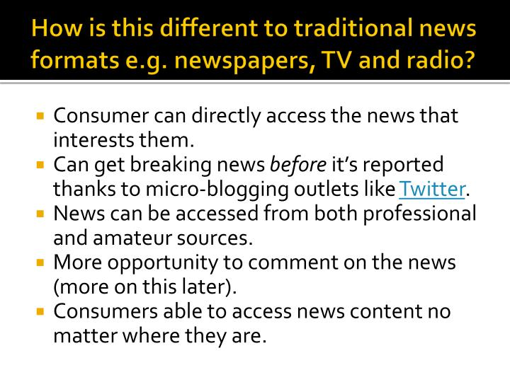 How is this different to traditional news formats e.g. newspapers, TV and radio?