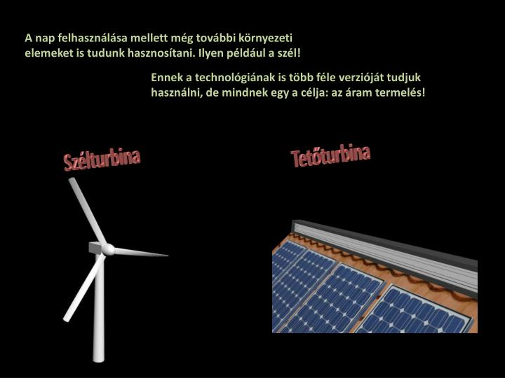 A nap felhasználása mellett még további környezeti elemeket is tudunk hasznosítani. Ilyen például a szél!