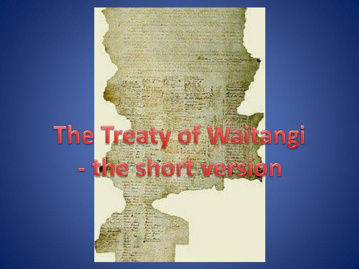 T he treaty of waitangi the short version