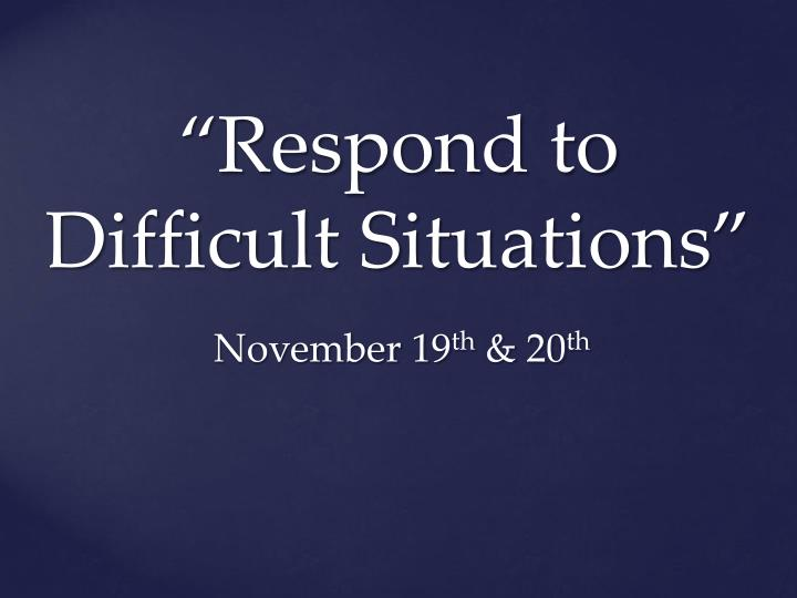 Respond to difficult situations
