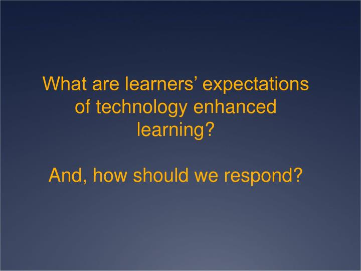 What are learners' expectations of technology enhanced learning?