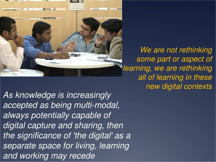 We are not rethinking some part or aspect of learning, we are rethinking