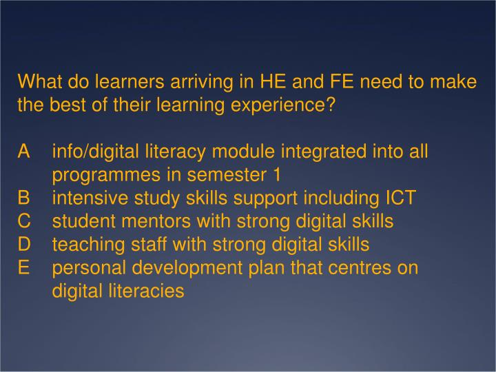 What do learners arriving in HE and FE need to make the best of their learning experience?