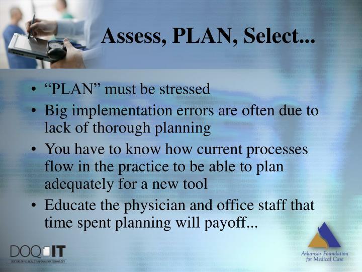 Assess, PLAN, Select...