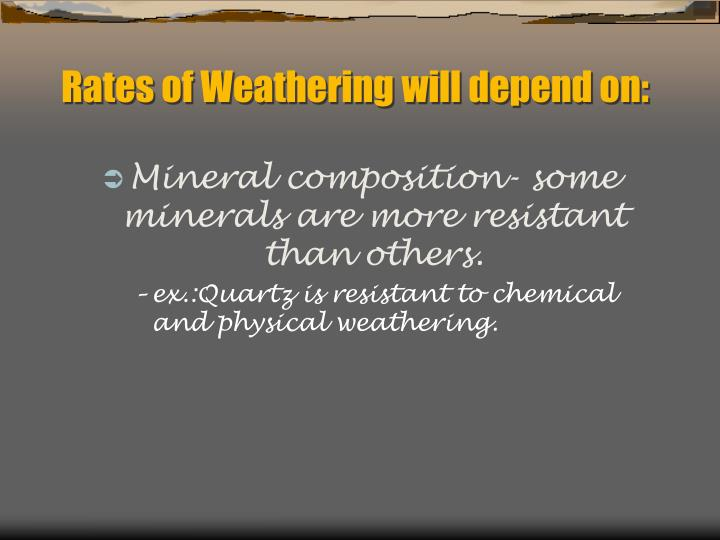Rates of Weathering will depend on:
