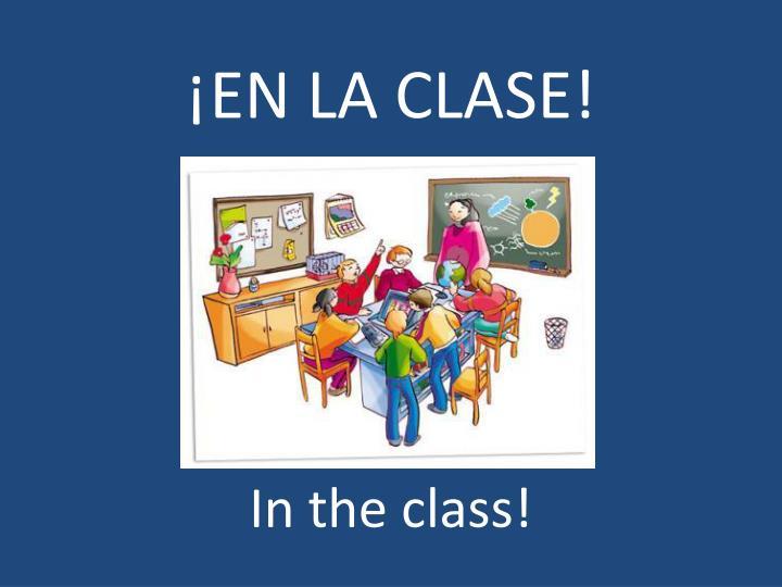 ¡EN LA CLASE!