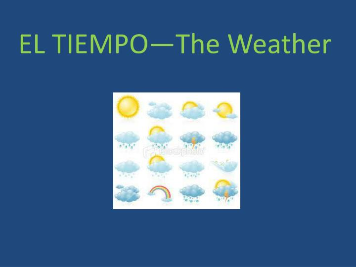 EL TIEMPO—The Weather
