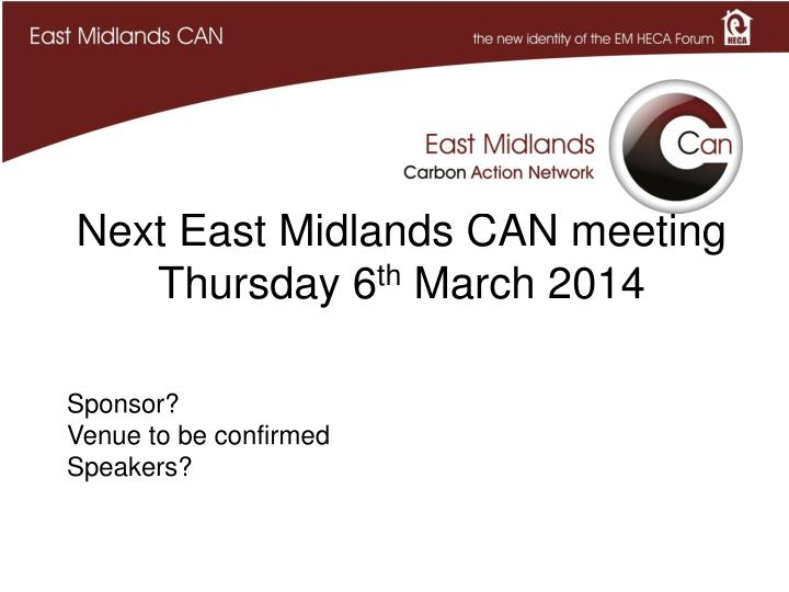 Next East Midlands CAN meeting Thursday 6