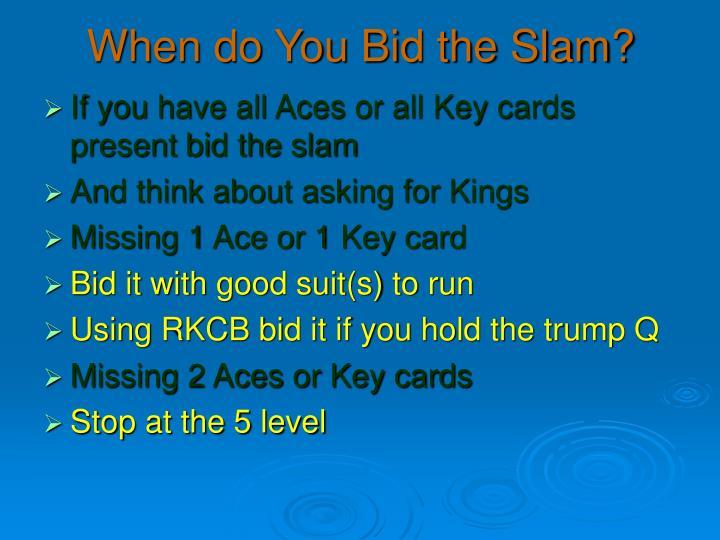 When do You Bid the Slam?