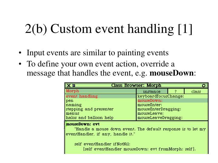 2(b) Custom event handling [1]