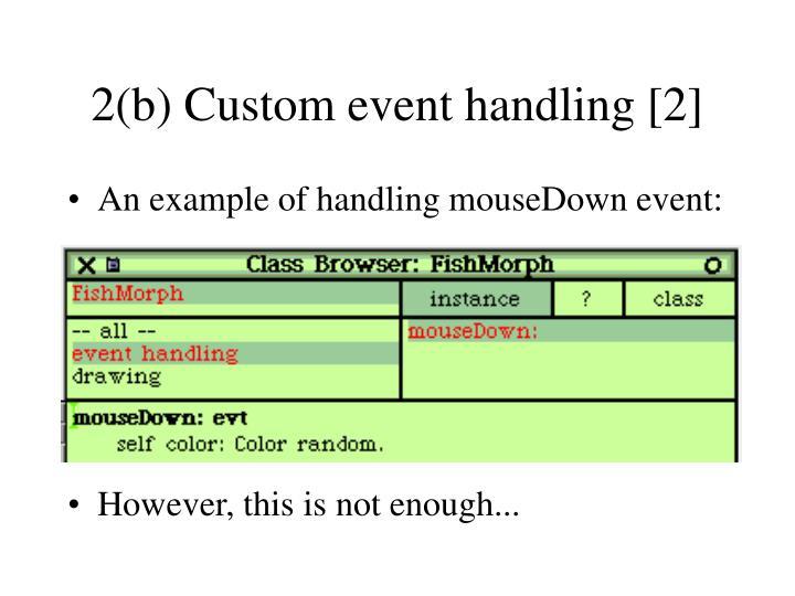 2(b) Custom event handling [2]