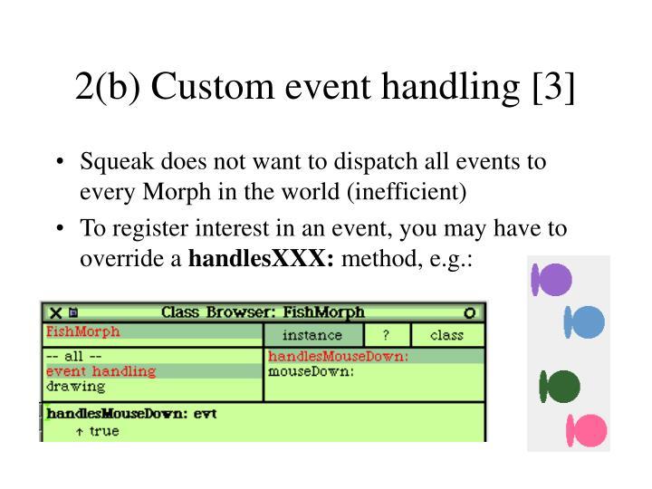 2(b) Custom event handling [3]