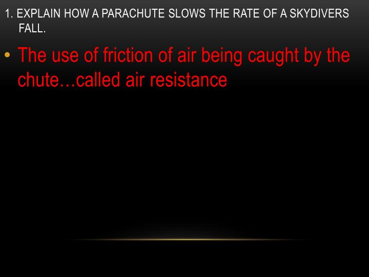 1 explain how a parachute slows the rate of a skydivers fall