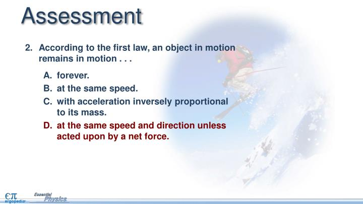 According to the first law, an object in motion remains in motion . . .