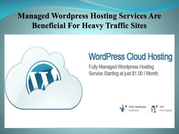 Managed wordpress hosting services are beneficial for heavy traffic sites