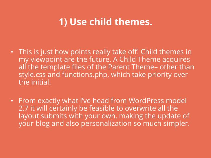 1) Use child themes.