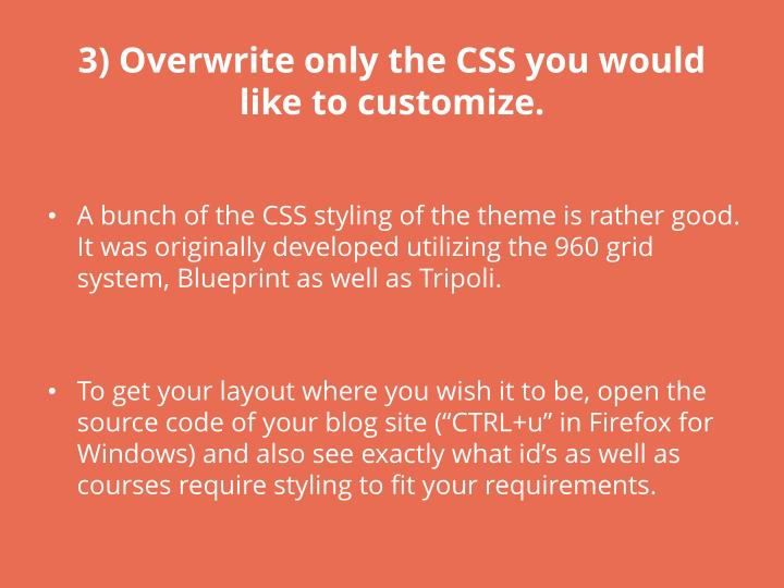 3) Overwrite only the CSS you would like to customize.
