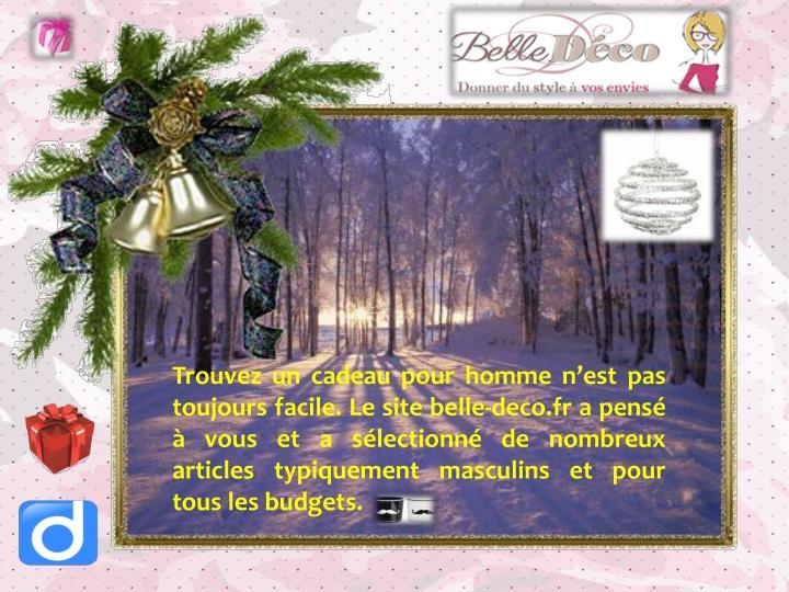 Trouvez un cadeau pour homme n'est pas toujours facile. Le site belle-deco.fr a pensé à vous et a sélectionné de nombreux articles typiquement masculins et pour tous les budgets.
