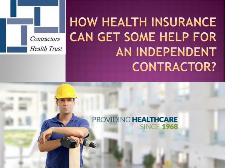 How health insurance can get some help for an independent contractor?