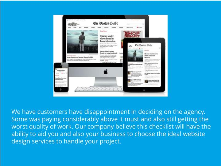 We have customers have disappointment in deciding on the agency. Some was paying considerably above it must and also still getting the worst quality of work. Our company believe this checklist will have the ability to aid you and also your business to choose the ideal website design services to handle your project.