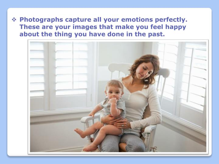 Photographs capture all your emotions perfectly. These are your images that make you feel happy abou...